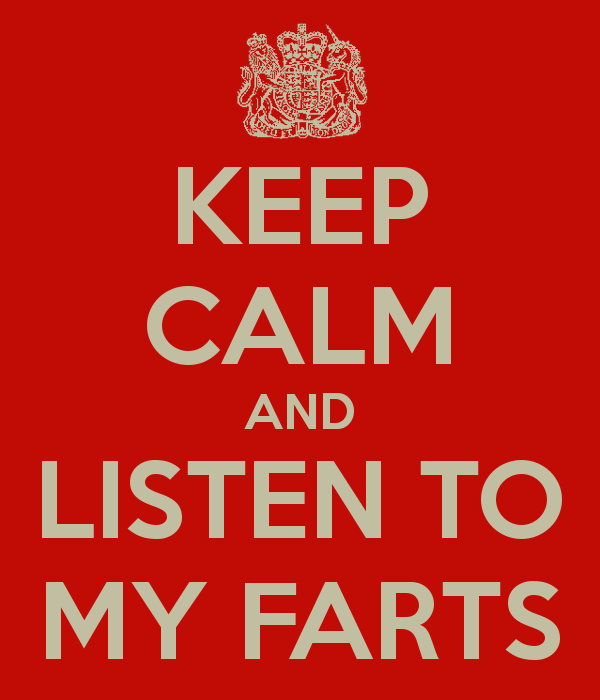 keep-calm-and-listen-to-my-farts-2